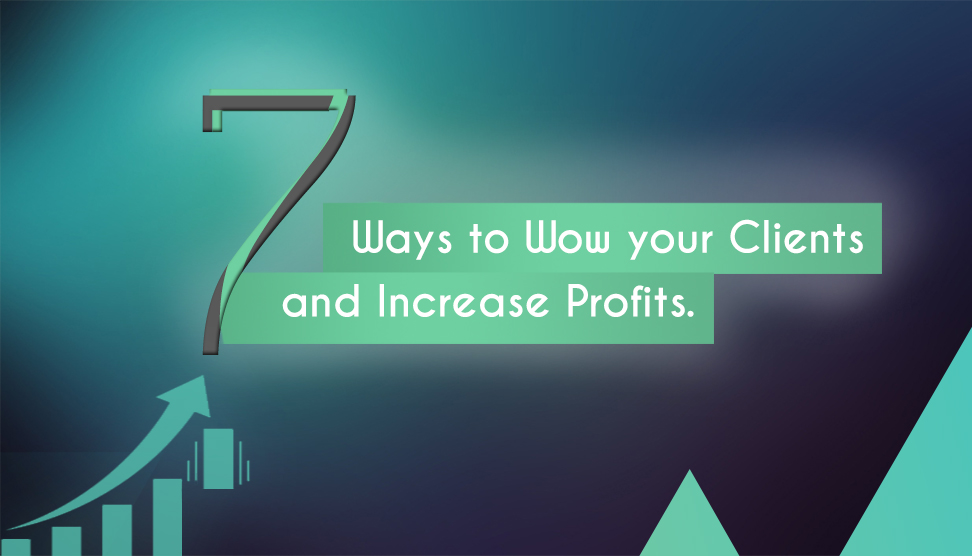 7 ways to Wow your clients