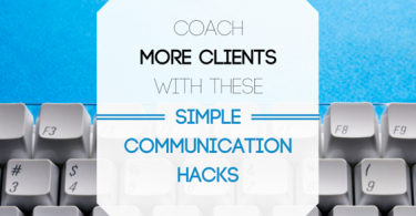 Coach more clients with these simple communication hacks